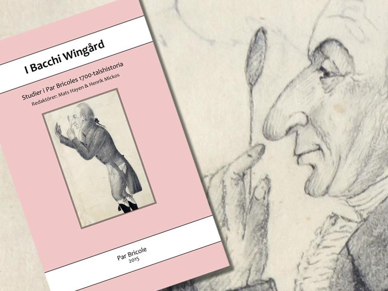 I Bacchi Wingård. Studier i Par Bricoles 1700-talshistoria.